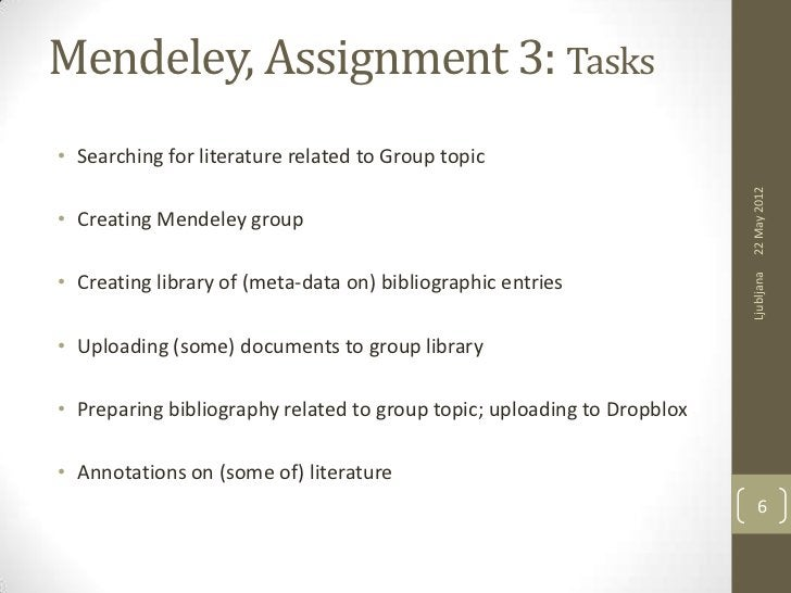 Mendeley, Assignment 3: Tasks• Searching for literature related to Group topic                                            ...