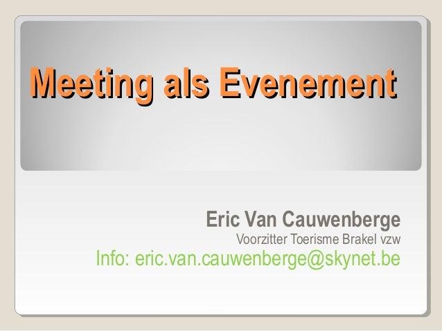 Meeting als Evenement Eric Van Cauwenberge Voorzitter Toerisme Brakel vzw  Info: eric.van.cauwenberge@skynet.be