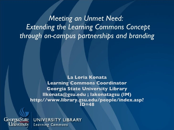 Meeting an Unmet Need:   Extending the Learning Commons Concept through on-campus partnerships and branding La Loria Konat...