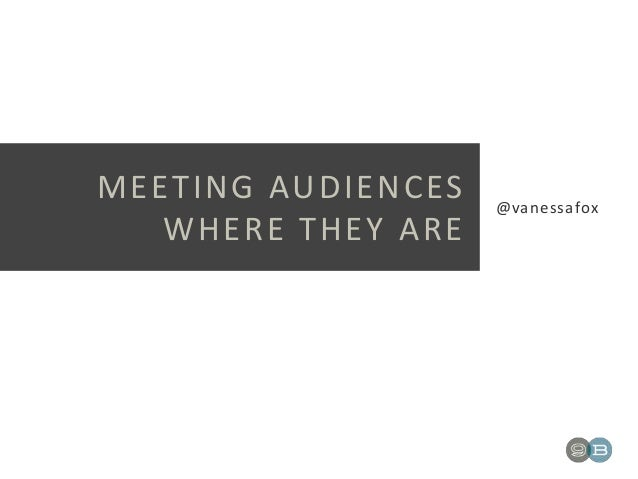 MEETING AUDIENCES WHERE THEY ARE @vanessafox
