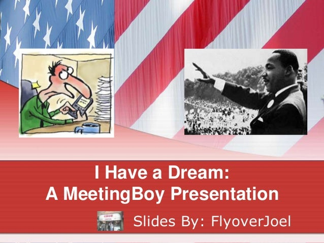 I Have a Dream:A MeetingBoy Presentation         Slides By: FlyoverJoel