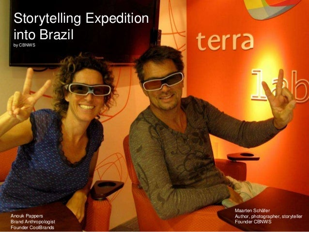 Storytelling Expedition into Brazil by CBNWS Anouk Pappers Brand Anthropologist Founder CoolBrands Maarten Schäfer Author,...