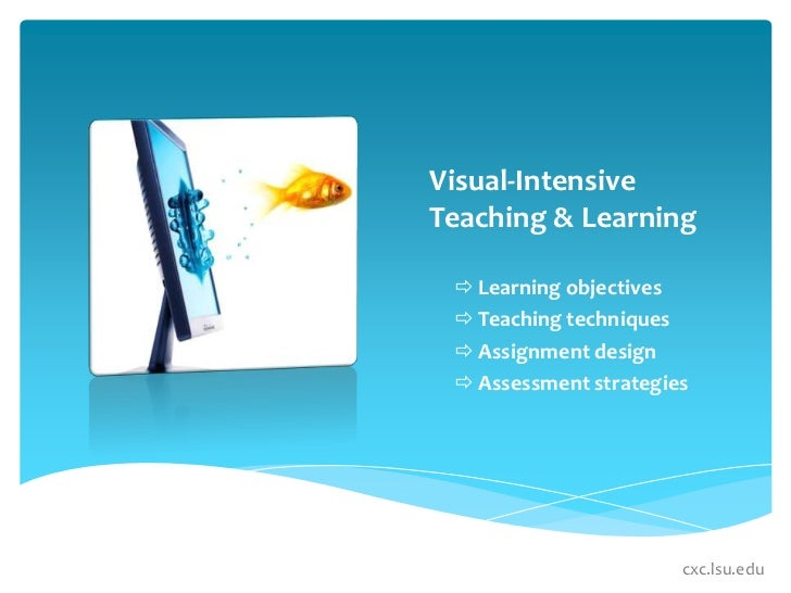 Visual-Intensive Teaching & Learning<br /><ul><li>Learning objectives
