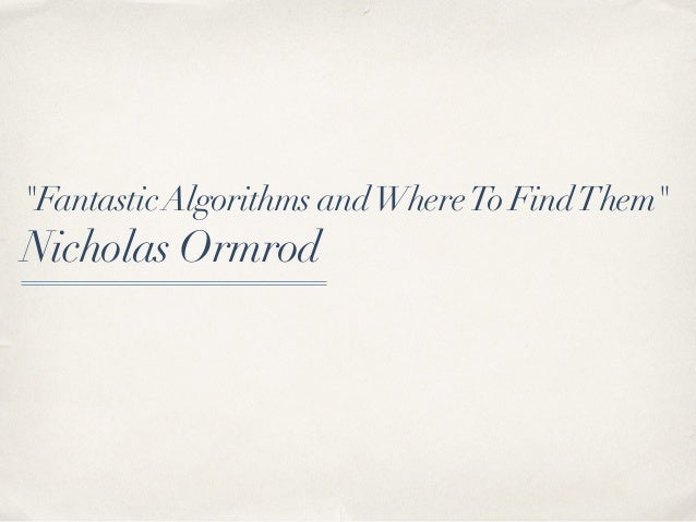 """FantasticAlgorithms andWhereTo FindThem"" Nicholas Ormrod"