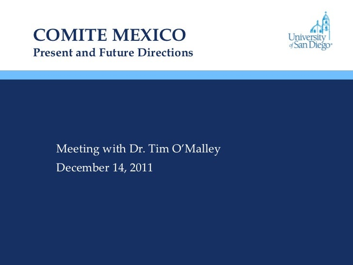 COMITE MEXICO Present and Future Directions Meeting with Dr. Tim O'Malley December 14, 2011