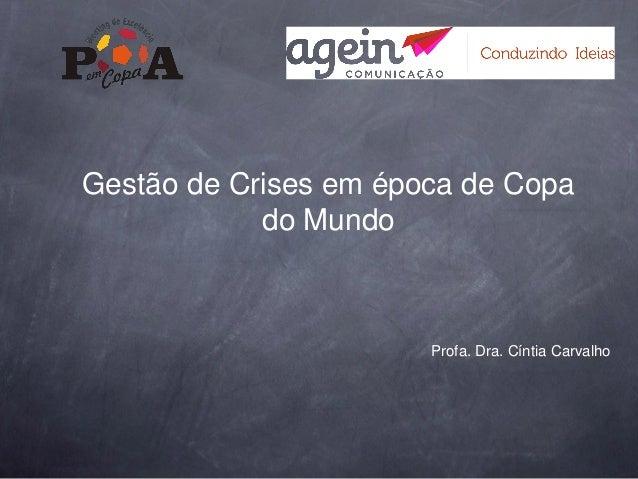 Gestão de Crises em época de Copa do Mundo  Profa. Dra. Cíntia Carvalho