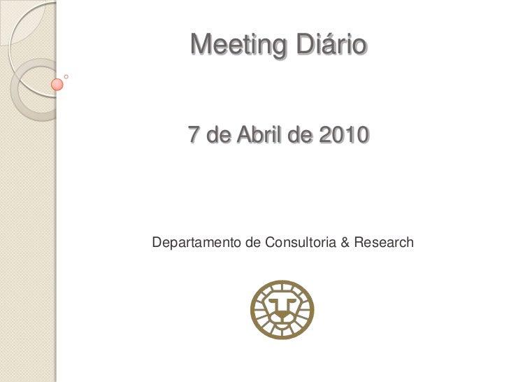Meeting Diário     7 de Abril de 2010Departamento de Consultoria & Research