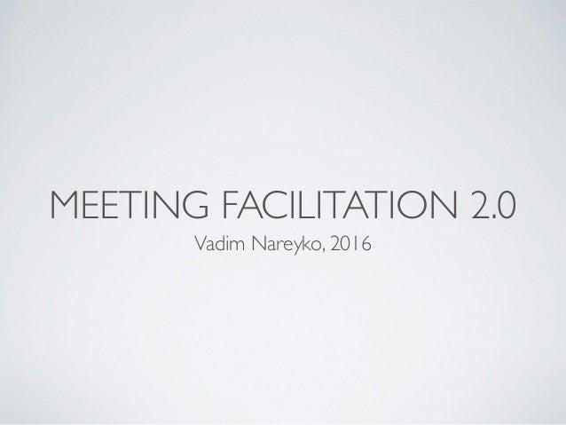 MEETING FACILITATION 2.0 Vadim Nareyko, 2016