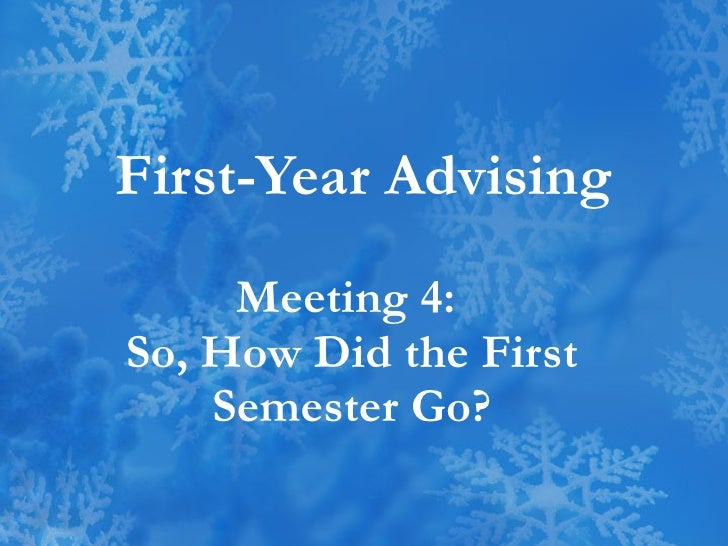 First-Year Advising Meeting 4:  So, How Did the First Semester Go?