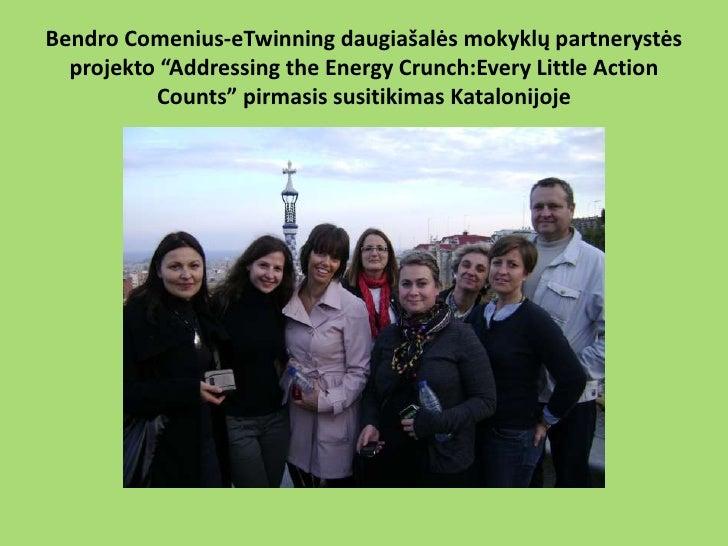 """Bendro Comenius-eTwinning daugiašalės mokyklų partnerystės  projekto """"Addressing the Energy Crunch:Every Little Action    ..."""
