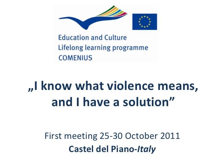 """ I know what violence means, and I have a solution"" First meeting 25-30 October 2011 Castel del Piano- Italy"
