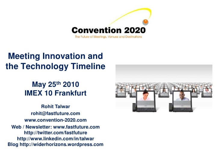 Meeting Innovation and the Technology Timeline          May 25th 2010       IMEX 10 Frankfurt                 Rohit Talwar...