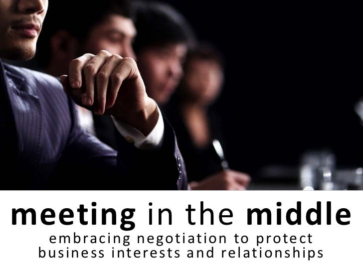 meeting in the middle  embracing negotiation to protect business interests and relationships