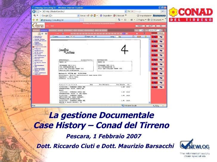 La gestione Documentale Case History – Conad del Tirreno Pescara, 1 Febbraio 2007 Dott. Riccardo Ciuti e Dott. Maurizio Ba...