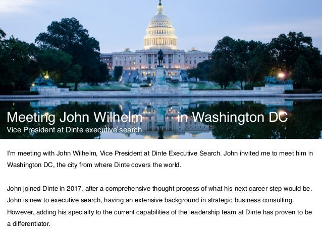 I'm meeting with John Wilhelm, Vice President at Dinte Executive Search. John invited me to meet him in Washington DC, the...