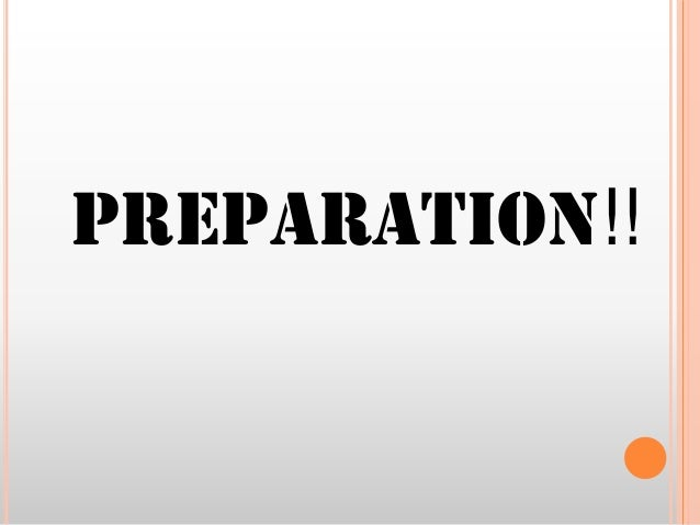 PREPARATION!!