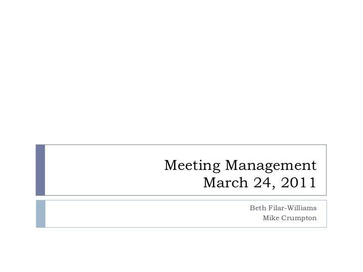 Meeting ManagementMarch 24, 2011<br />Beth Filar-Williams<br />Mike Crumpton<br />