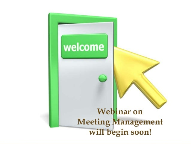 Webinar onMeeting Management  will begin soon!