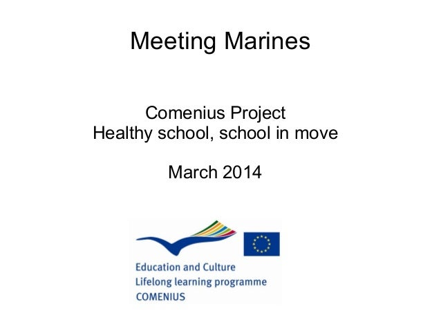 Meeting Marines Comenius Project Healthy school, school in move March 2014