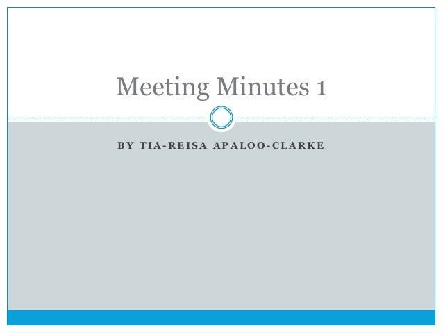 Meeting Minutes 1 BY TIA-REISA APALOO-CLARKE