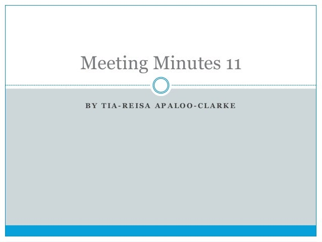 Meeting Minutes 11 BY TIA-REISA APALOO-CLARKE