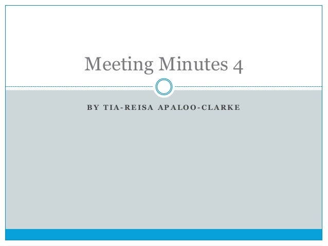 Meeting Minutes 4 BY TIA-REISA APALOO-CLARKE