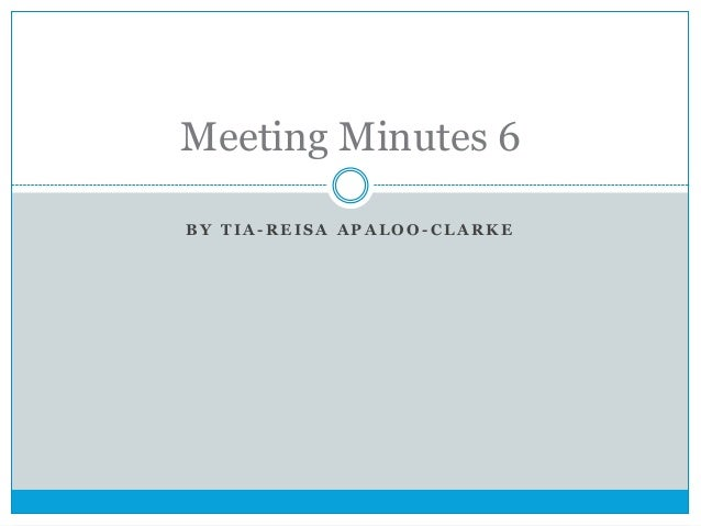 Meeting Minutes 6 BY TIA-REISA APALOO-CLARKE
