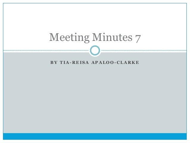 Meeting Minutes 7 BY TIA-REISA APALOO-CLARKE