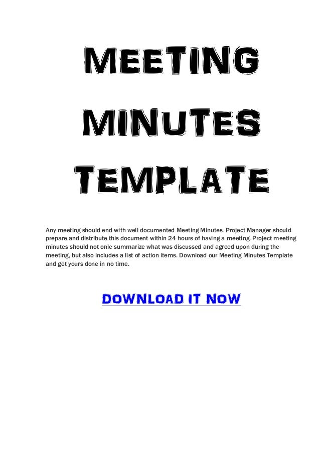 MEETING         MINUTES         TEMPLATEAny meeting should end with well documented Meeting Minutes. Project Manager shoul...