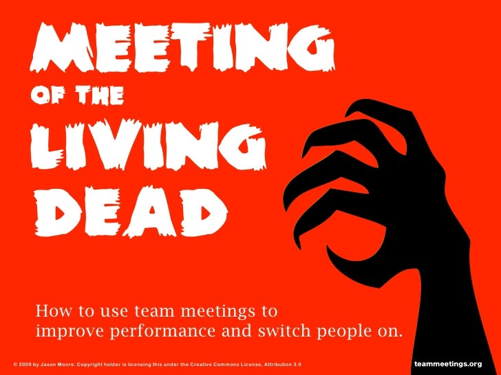 Meeting       OF the       living      dead         How to use team meetings to         improve performance and switch peo...