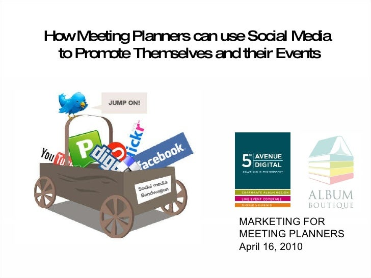 How Meeting Planners can use Social Media to Promote Themselves and their Events MARKETING FOR  MEETING PLANNERS April 16,...