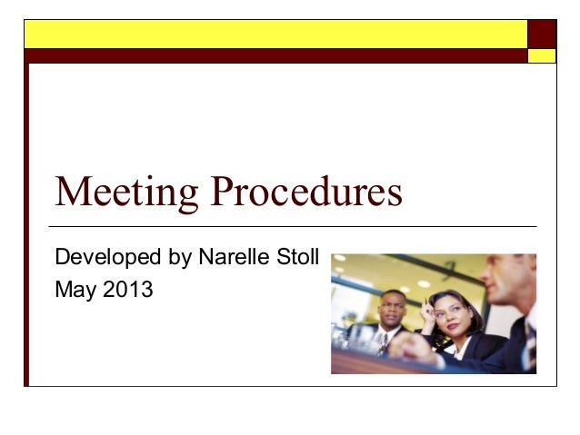 Meeting ProceduresDeveloped by Narelle StollMay 2013