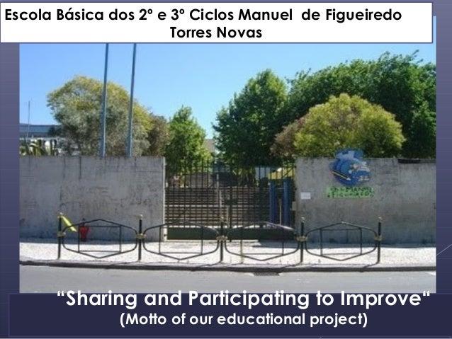 """Escola Básica dos 2º e 3º Ciclos Manuel de Figueiredo                       Torres Novas      """"Sharing and Participating t..."""