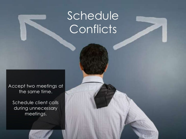 Schedule                         ConflictsAccept two meetings at   the same time. Schedule client calls during unnecessary...