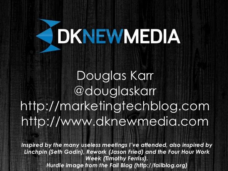 Douglas Karr        @douglaskarrhttp://marketingtechblog.comhttp://www.dknewmedia.comInspired by the many useless meetings...