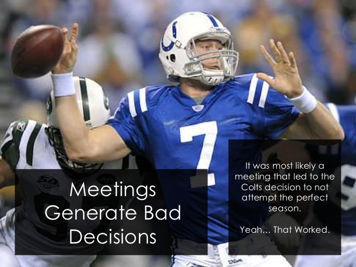 It was most likely a               meeting that led to the  Meetings      Colts decision to not                attempt the...