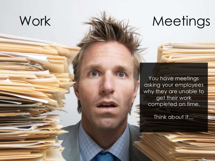 Work      Meetings        You have meetings       asking your employees       why they are unable to            get their ...
