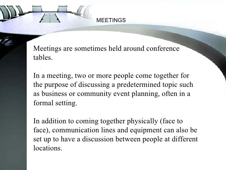 MEETINGSMeetings are sometimes held around conferencetables.In a meeting, two or more people come together forthe purpose ...