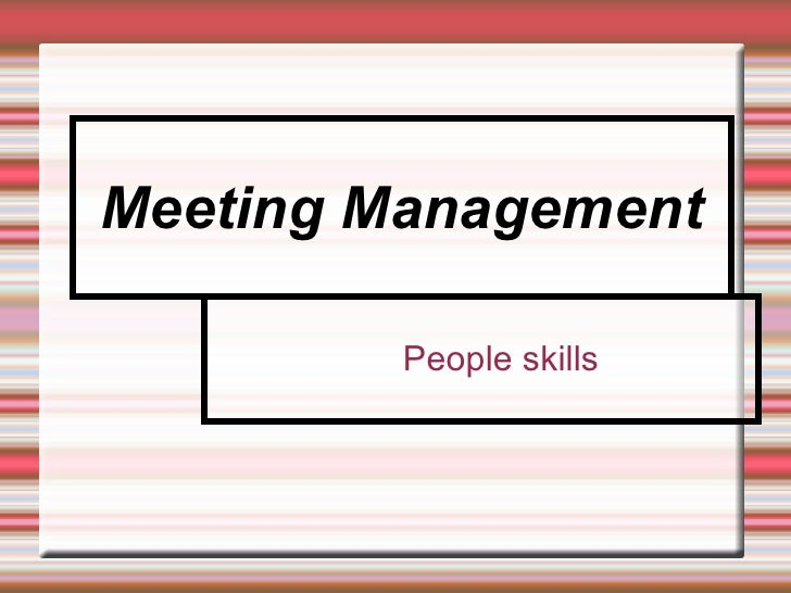Meeting Management <ul><ul><li>People skills </li></ul></ul>