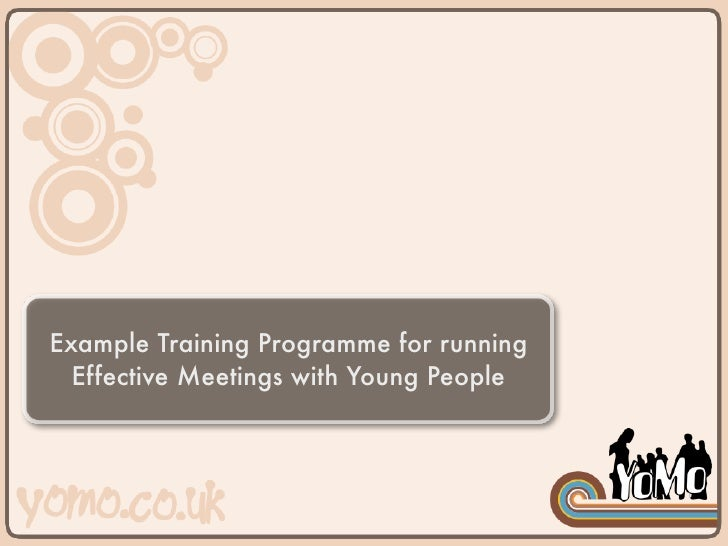 Example Training Programme for running   Effective Meetings with Young People