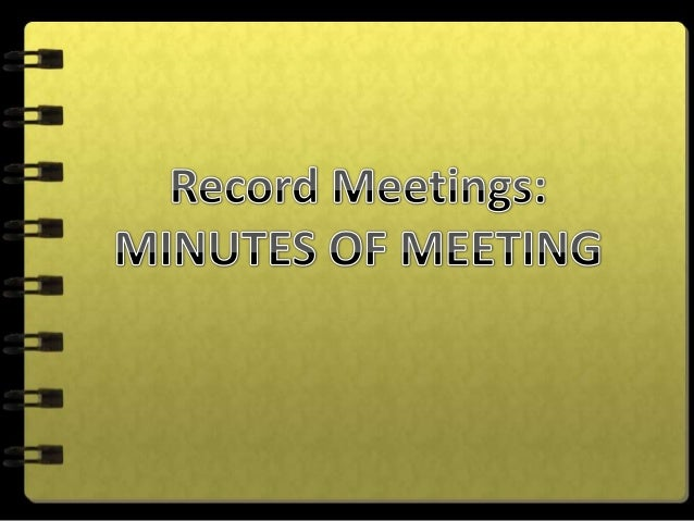  Understand the type of information you need to record at the meeting. Meeting minutes usually include the following:Da...