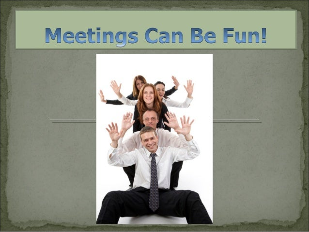 Meetings Can Be Fun