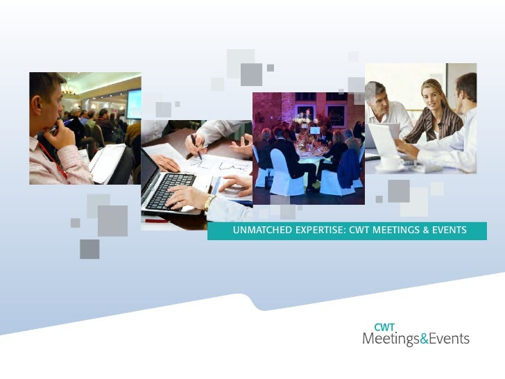 UNMATCHED EXPERTISE: CWT MEETINGS & EVENTS