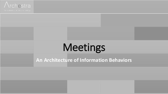 Meetings An Architecture of Information Behaviors