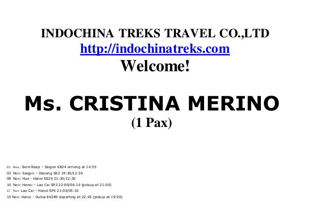INDOCHINA TREKS TRAVEL CO.,LTD http://indochinatreks.com Welcome! Ms. CRISTINA MERINO (1 Pax) 01 Nov: Siem Reap – Saigon K...