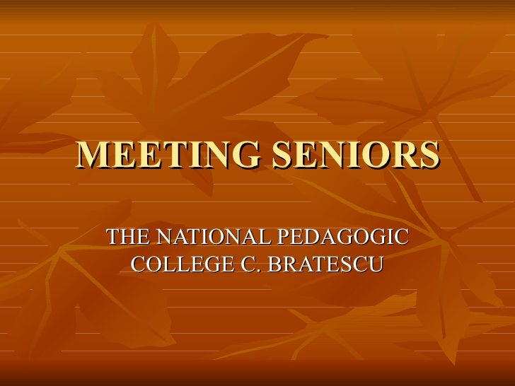 MEETING SENIORS THE NATIONAL PEDAGOGIC   COLLEGE C. BRATESCU