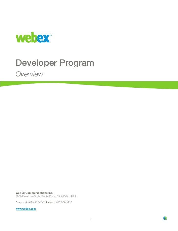 Developer ProgramOverviewWebEx Communications Inc.3979 Freedom Circle, Santa Clara, CA 95054, U.S.A.Corp.: +.408.435.7000 ...