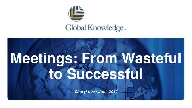 Meetings: From Wasteful to Successful Cheryl Lee • June 2015