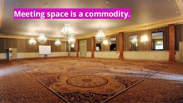 Meeting space is a commodity.