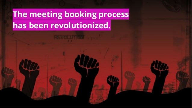 The meeting booking process has been revolutionized.